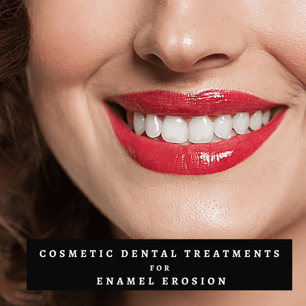 Cosmetic Dental Treatments for enamel erosion