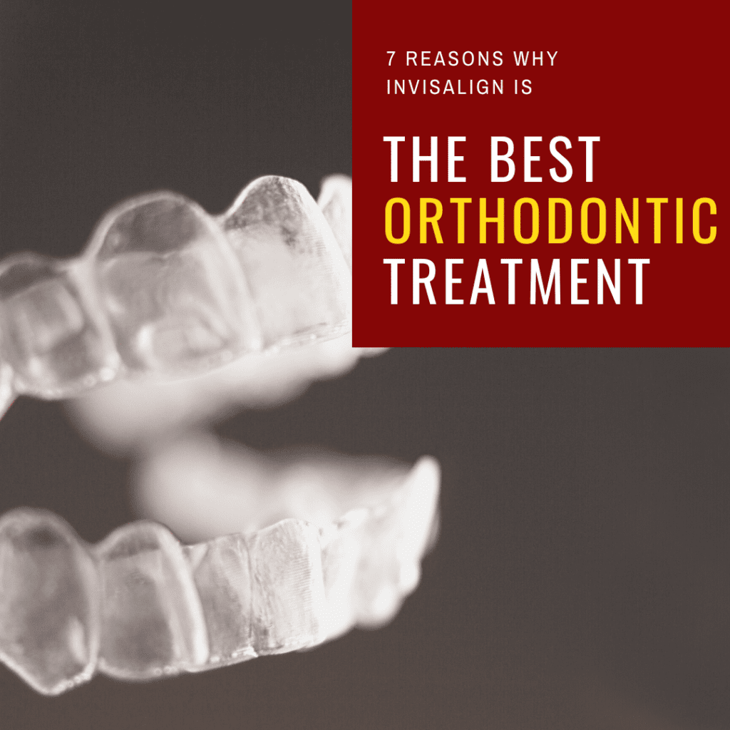 7 Reasons Why Invisalign is the Best Orthodontic Treatment