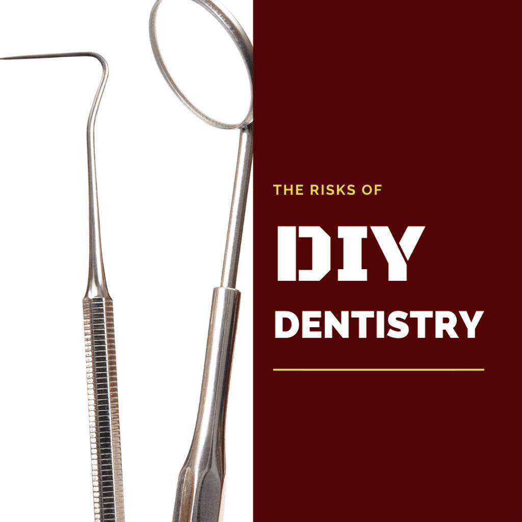 The Risks of DIY dentistry